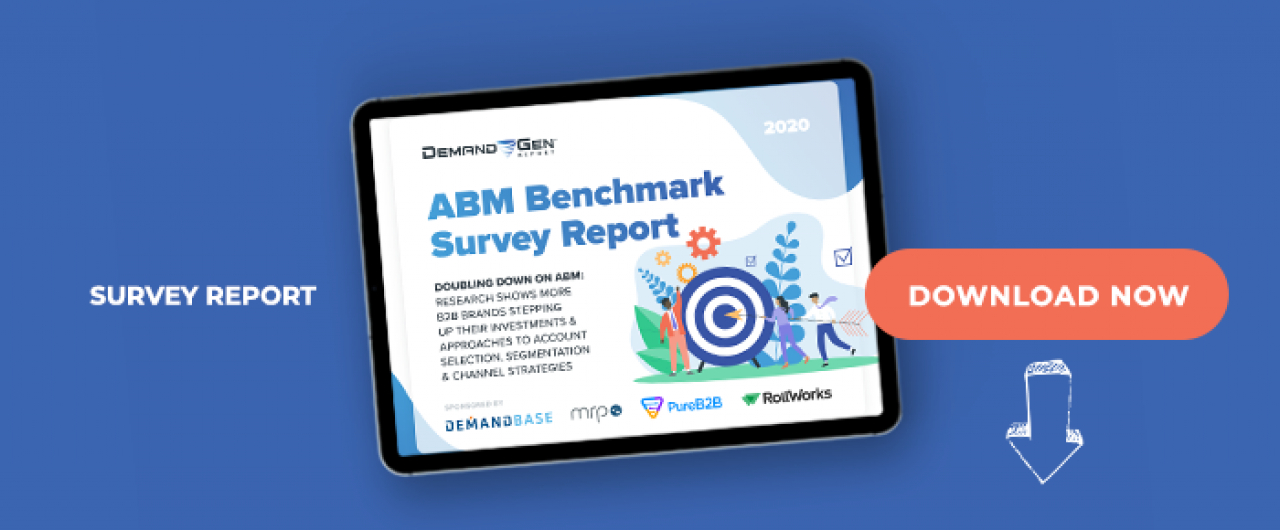 2020 ABM Benchmark Survey Report: Doubling Down On ABM: Research Shows More B2B Brands Stepping Up Their Investments & Approaches To Account Selection, Segmentation & Channel Strategies
