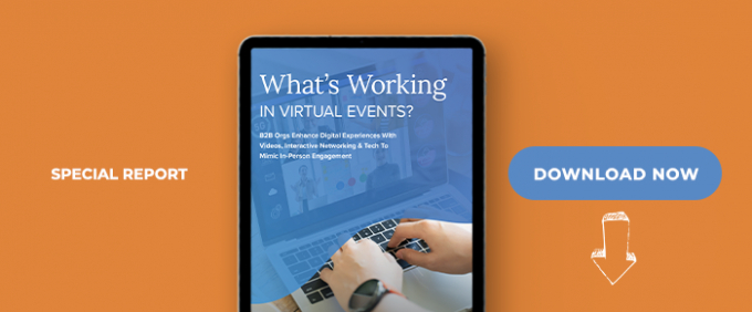 What's Working In Virtual Events:B2B Orgs Enhance Digital Experiences With Videos, Interactive Networking & Tech To Mimic In-Person Engagement