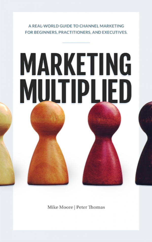 Marketing Multiplied: Required Reading For Executives Who Have Doubts About Channel Marketing