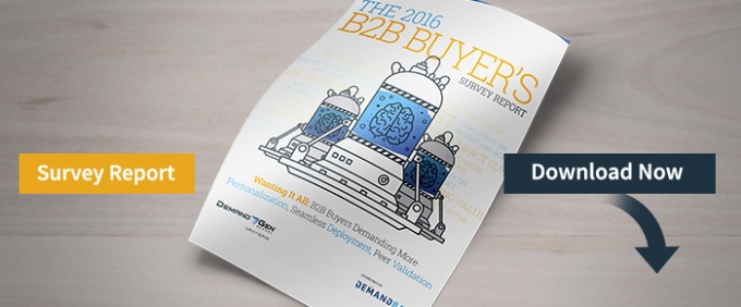 2016 B2B Buyer's Survey Report: B2B Buyers Demand Personalization, Seamless Deployment, Peer Review