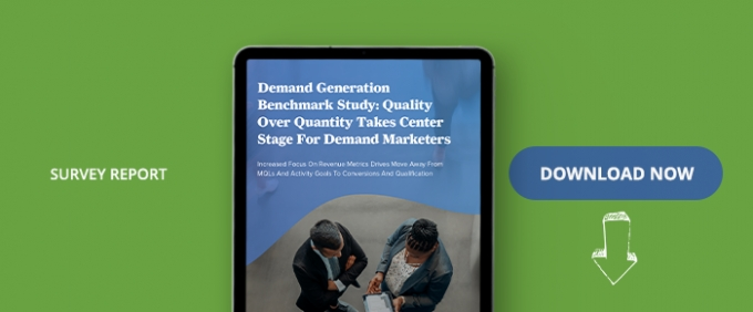 Demand Generation Benchmark Study: Quality Over Quantity Takes Center Stage For Demand Marketers