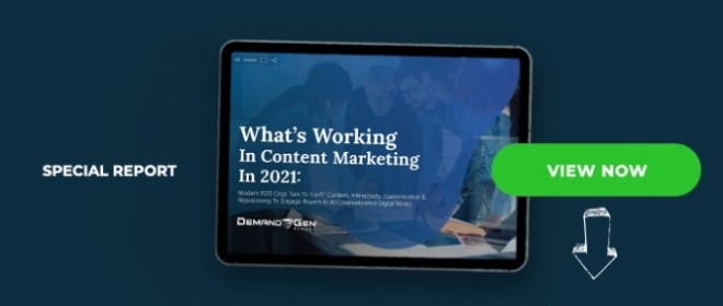 What's Working In Content Marketing In 2021: Modern B2B Orgs Turn To 'Lo-Fi' Content, Interactivity, Customization & Repurposing To Engage Buyers In An Oversaturated Digital World