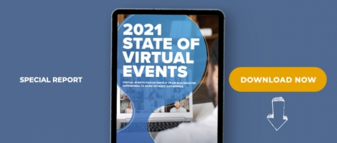 2021 State of Virtual Events: Virtual Events Evolve Rapidly From Blockbuster Happenings To More Intimate Gatherings