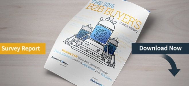 2016 B2B Buyer's Survey Report: B2B Buyers Demand Personalization, Seamless Deployment, Peer Review