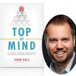 """Top Of Mind"" Author John Hall Shares Tips For IDEA Communication Through Content"
