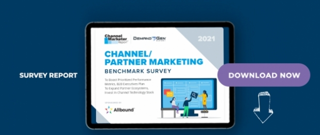 2021 Channel/Partner Marketing Benchmark Survey:  To Boost Prioritized Performance Metrics, B2B Executives Plan To Expand Partner Ecosystems, Invest In Technology Stack